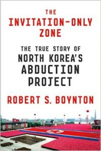 "The Invitation-Only Zone: The True Story of North Korea's Abduction Project (A ""Behind the Book"" Interview with Prof. Robert Boynton)"